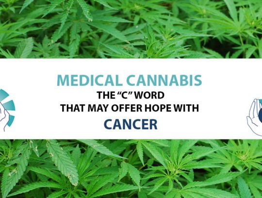 "Medical Cannabis is one C word that may offer hope with the other C word – ""Cancer"""